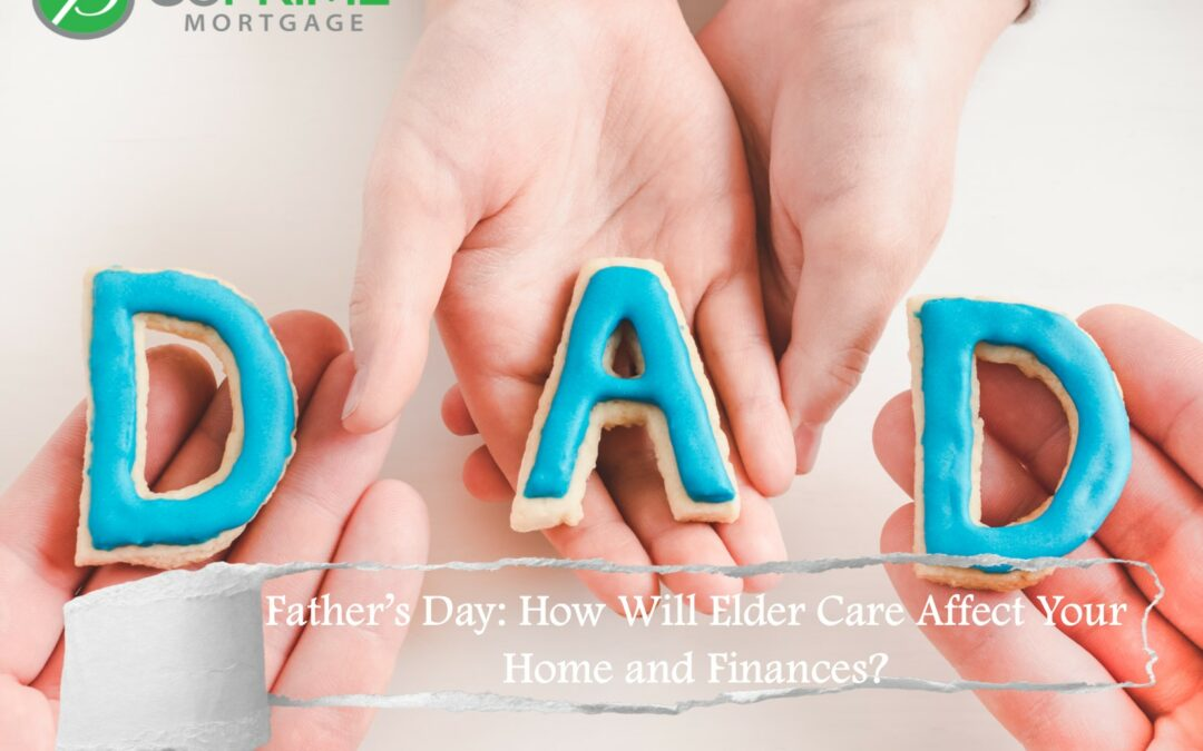 Father's Day: How Will Elder Care Affect Your Home and Finances?