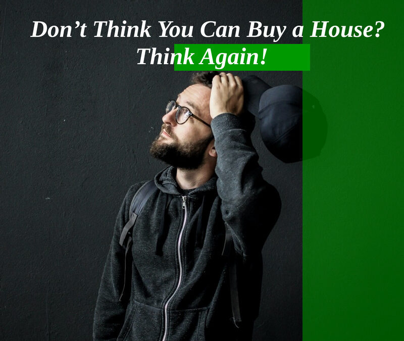 Don't Think You Can Buy a House? Think Again!
